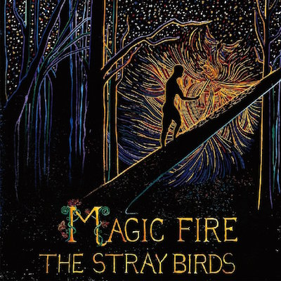The Stray Birds Magic Fire cover400